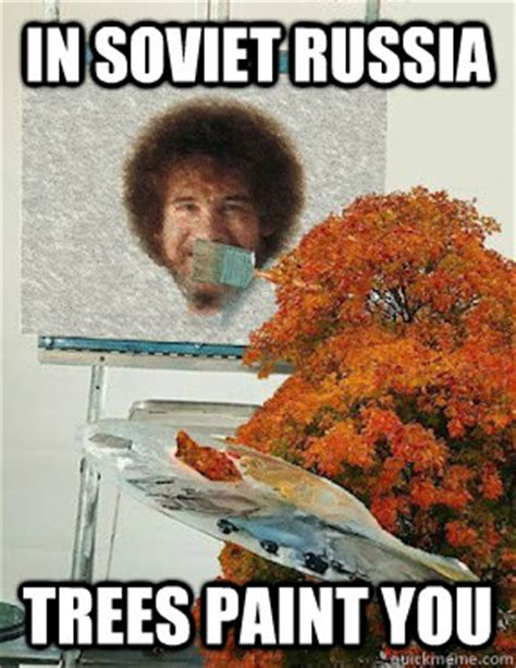 bob ross painting meme in soviet russia trees paint you bob ross takes a visit