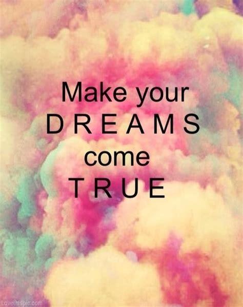 how do i my to come dreams do come true quotes quotesgram