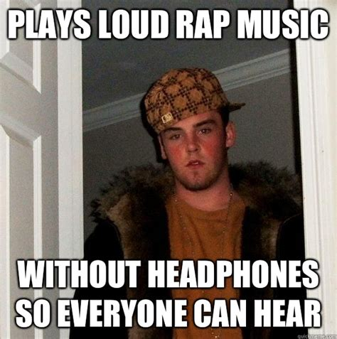 plays loud rap music without headphones so everyone can