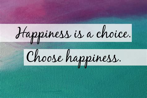 Is A Choice happiness is a choice choose happiness moments by