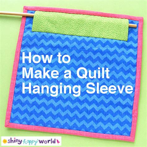 How To Hang A Quilt With A Sleeve by How To Make A Quilt Hanging Sleeve Shiny Happy World