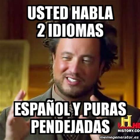 Meme Html - meme ancient aliens usted habla 2 idiomas espa 241 ol y
