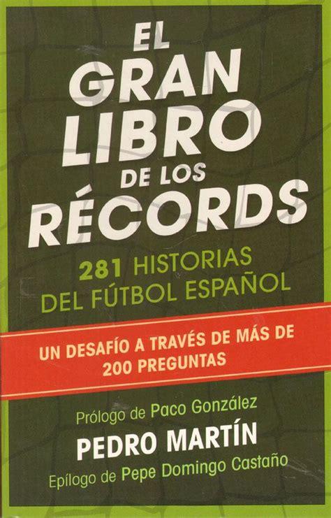 libro el gran libro de el gran libro de los records 281 historias del futbol espanol