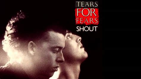 Tears For things that bring back tears for fears shout