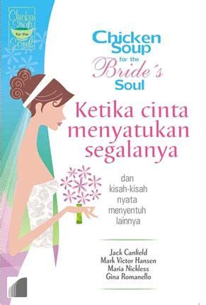 Chicken Soup For The Brides Soul Ketika Cinta Menyatukan Segalanya Chicken Soup For The S Soul Ketika Cinta Menyatukan