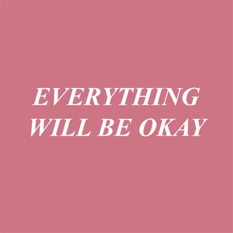 It Will Be Ok wordless wednesday everything will be okay always erin