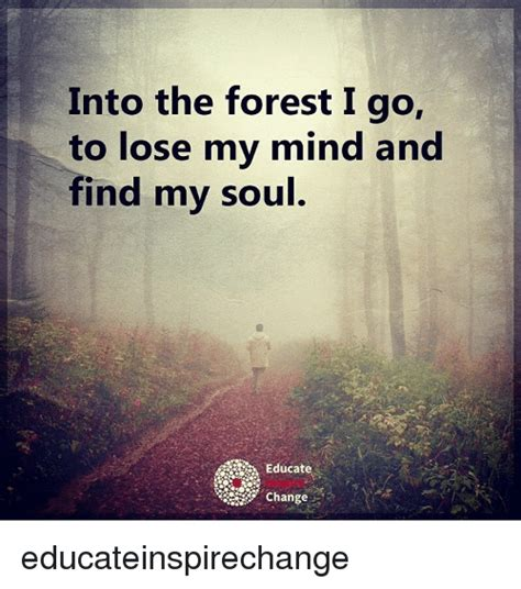 Losing Mind To Firecrotch into the forest i go to lose my mind and find my soul