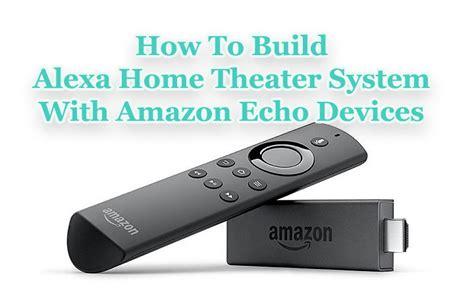 build alexa home theater system  amazon echo