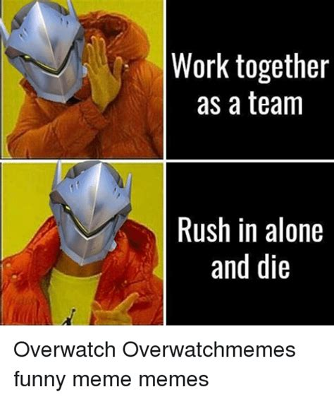 Together Alone Meme - work together as a team rush in alone and die overwatch