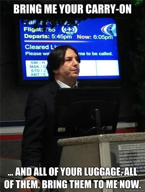 Carry On Meme - bring me your carry on and all of your luggage all of