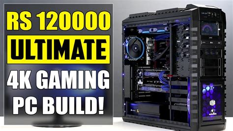 best custom pc builder best possible rs 120000 4k gaming pc build india 2016