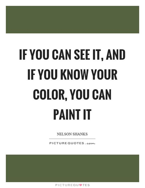 if you can see it and if you your color you can paint it picture quotes