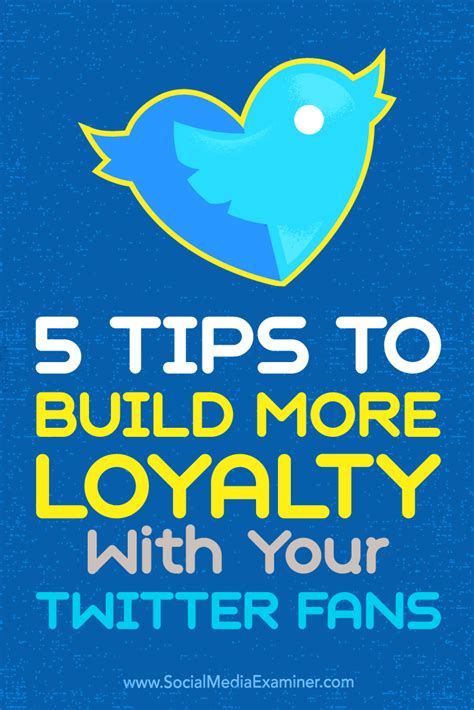 10 tips to get more followers on twitter how2update 5 tips to build more loyalty with your twitter fans