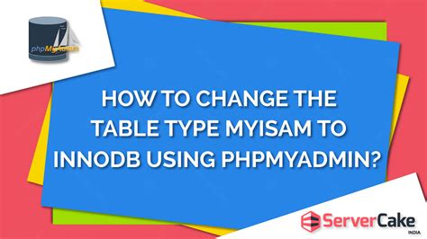 Change Table From Myisam To Innodb How To Change Table Type From Myisam To Innodb Servercake India