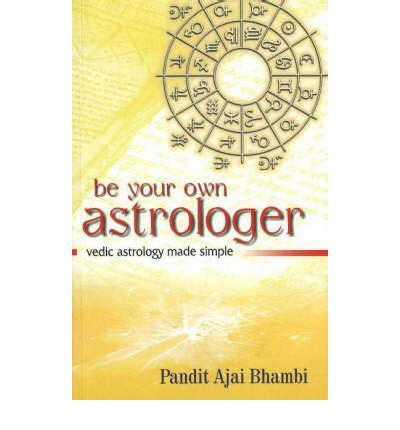 be your own astrologer books be your own astrologer pandit ajai bhambi 9788186685471