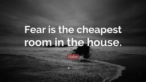 fear is the cheapest room in the house hafez quote fear is the cheapest room in the house 11 wallpapers quotefancy