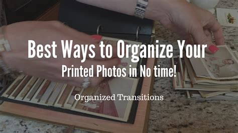 the best way to organize a lifetime of photos best ways to organize your printed photos in no time organized transitions llc