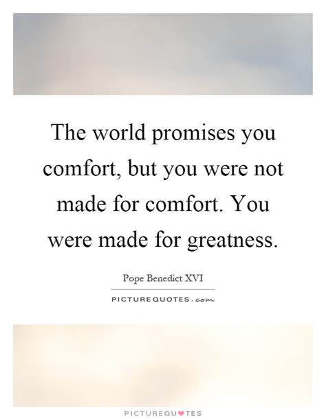 comfort for you the world promises you comfort but you were not made for