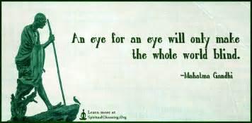 an eye for an eye makes the whole world blind an eye for an eye will only make the whole world blind