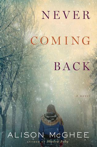 And Never Coming Back never coming back by alison mcghee