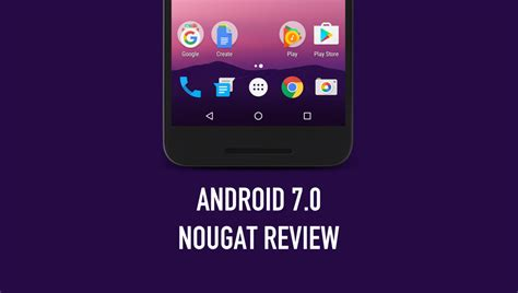 android 7 0 nougat for android 7 0 nougat review surprisingly uninspiring