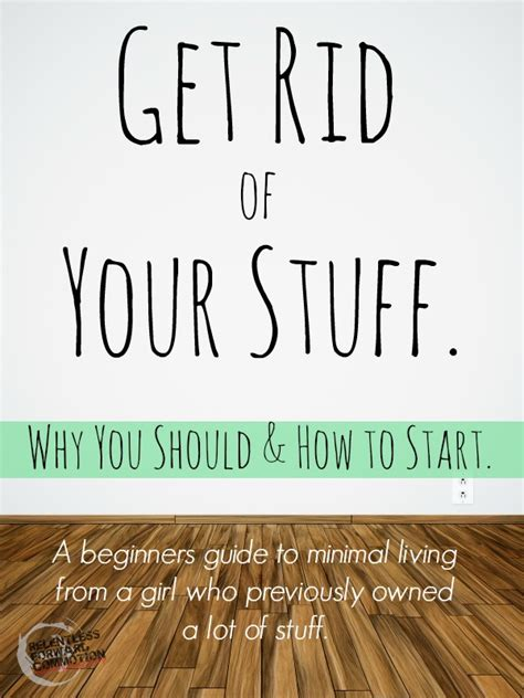 things to get rid of get rid of your stuff why you should how to start