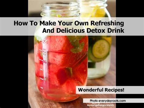 How To Make Your Own Detox Cleanse by How To Make Your Own Refreshing And Delicious Detox Drink