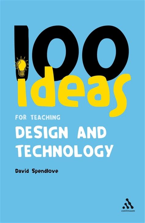 themes for design and technology 100 ideas for teaching design and technology continuum