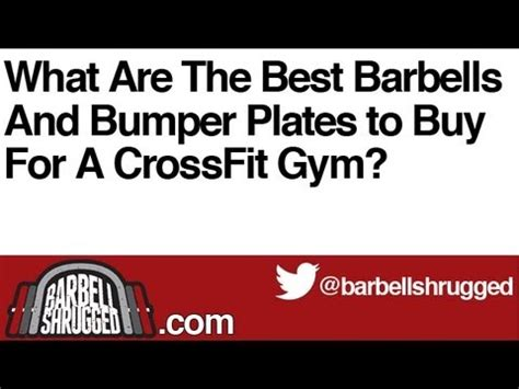 best barbell for crossfit what are the best barbells and bumper plates to buy for a