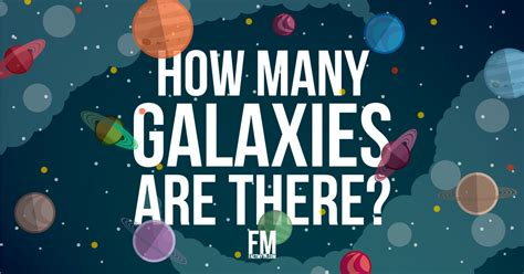 how many are there we how many galaxies there are fact or myth