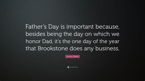 s day importance jimmy fallon quote father s day is important because