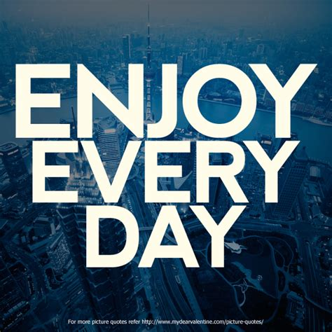 every dat enjoy every day