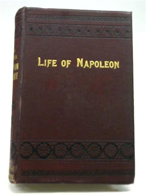 biography of napoleon bonaparte book the life and battles of napoleon bonaparte book unknown