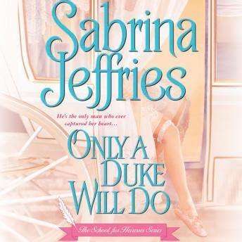 Only A Duke Will Do Sabrina Jeffries listen to only a duke will do by sabrina jeffries at audiobooks