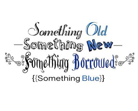 Something Old Something New Something Borrowed Something Blue | something old something new something borrowed and