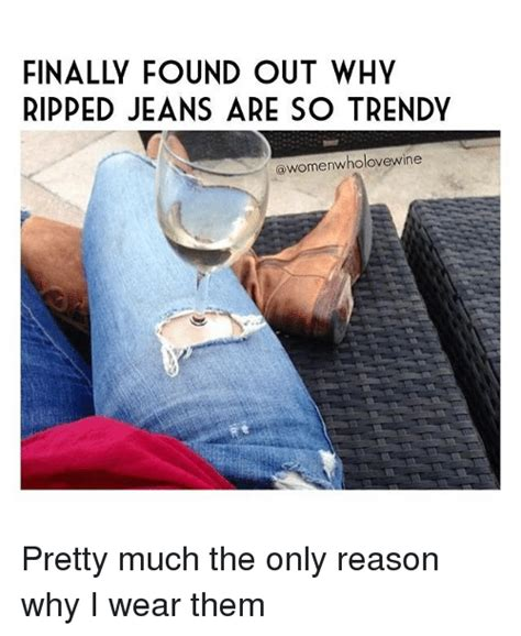 Jeans Meme - ripped jeans are so trendy womenwholovewine pretty much