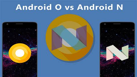 Android Nougat Vs Oreo by 10 Reasons Why Android Oreo Is Better Than Android Nougat