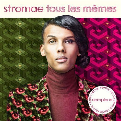 Stromae Les Memes - stream stromae tous les m 234 mes aeroplane remix
