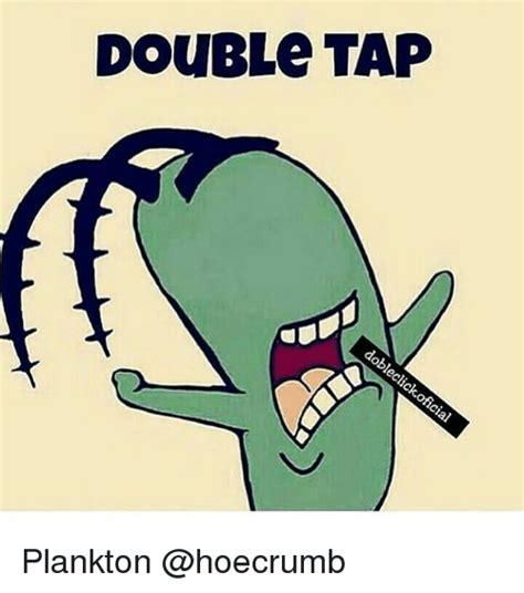Plankton Meme - double tap plankton plankton meme on me me