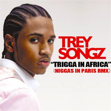 reasons trey songz download hulk we gotz music trey songz trigga in africa