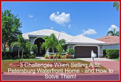 houses for sale in st petersburg fl 3 challenges when selling a st petersburg waterfront home and how to solve them