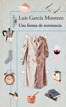 libro una forma de resistencia una forma de resistencia de luis garc 237 a montero lo que s 233 de mis libros