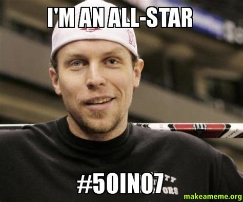 Submit Meme - i m an all star 50in07 make a meme