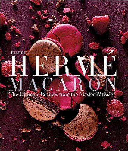 Pdf Herme Macarons Ultimate Patissier by Best Baking Cookbooks Of 2015 Dessert