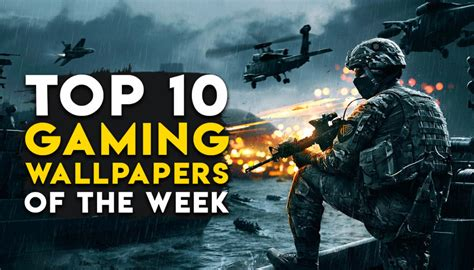 game wallpaper top 10 top 10 gaming wallpapers of the week for pc and