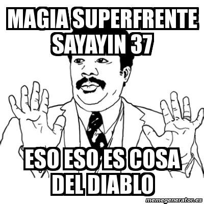Memes Del Diablo - meme ay si magia superfrente sayayin 37 eso eso es cosa