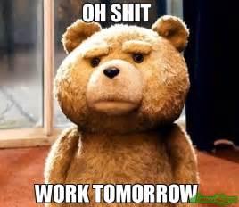 Oh Shit Meme - oh shit work tomorrow meme ted 94550 memeshappen
