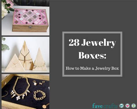 how to make box for jewelry 28 jewelry boxes how to make a jewelry box favecrafts