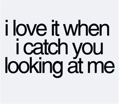 Ways To Catch Him On You by 25 Beautiful Quotes About Crush