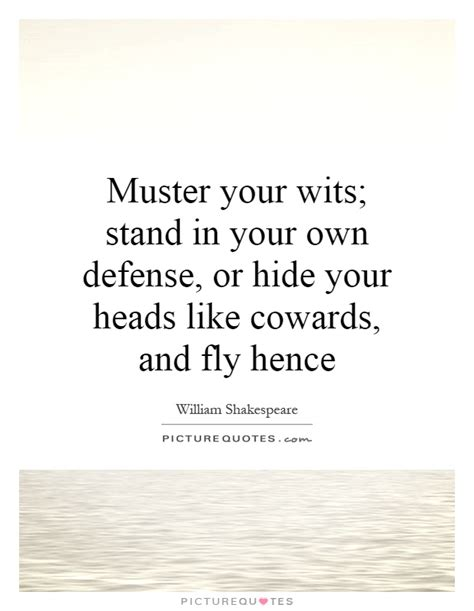 Muster Your Wits Muster Your Wits Stand In Your Own Defense Or Hide Your Heads Like Cowards And Fly Hence
